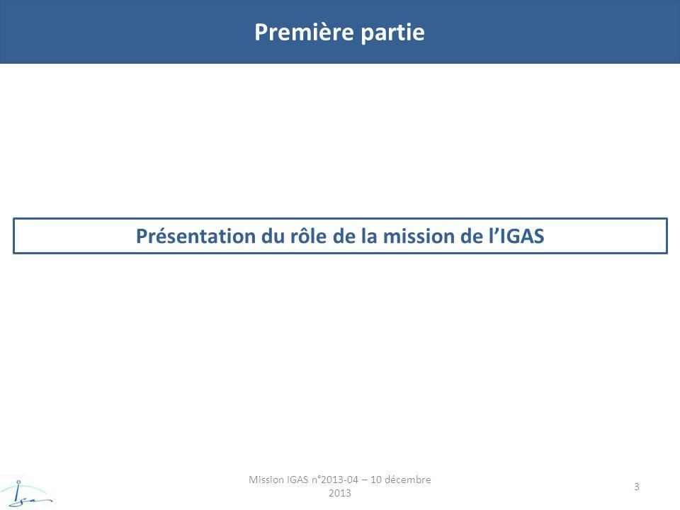 Première partie Mission IGAS n°2013-04 – 10 décembre 2013 3 Présentation du rôle de la mission de lIGAS
