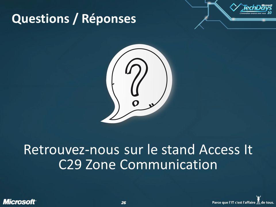 26 Questions / Réponses Retrouvez-nous sur le stand Access It C29 Zone Communication