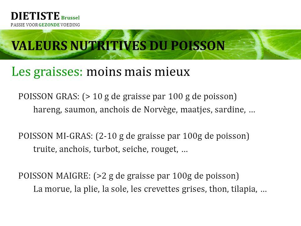 DIETISTE Brussel PASSIE VOOR GEZONDE VOEDING POISSON GRAS: (> 10 g de graisse par 100 g de poisson) hareng, saumon, anchois de Norvège, maatjes, sardi