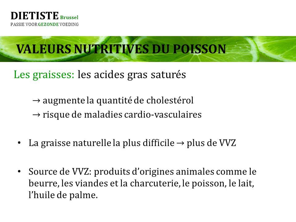 DIETISTE Brussel PASSIE VOOR GEZONDE VOEDING Les graisses: les acides gras saturés augmente la quantité de cholestérol risque de maladies cardio-vascu