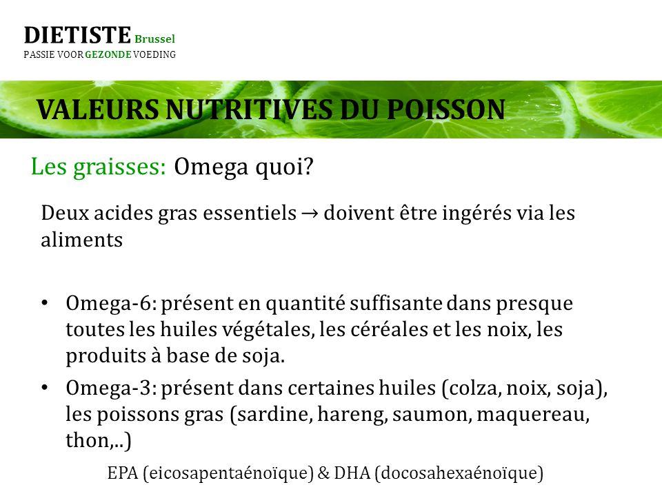 DIETISTE Brussel PASSIE VOOR GEZONDE VOEDING Deux acides gras essentiels doivent être ingérés via les aliments Omega-6: présent en quantité suffisante