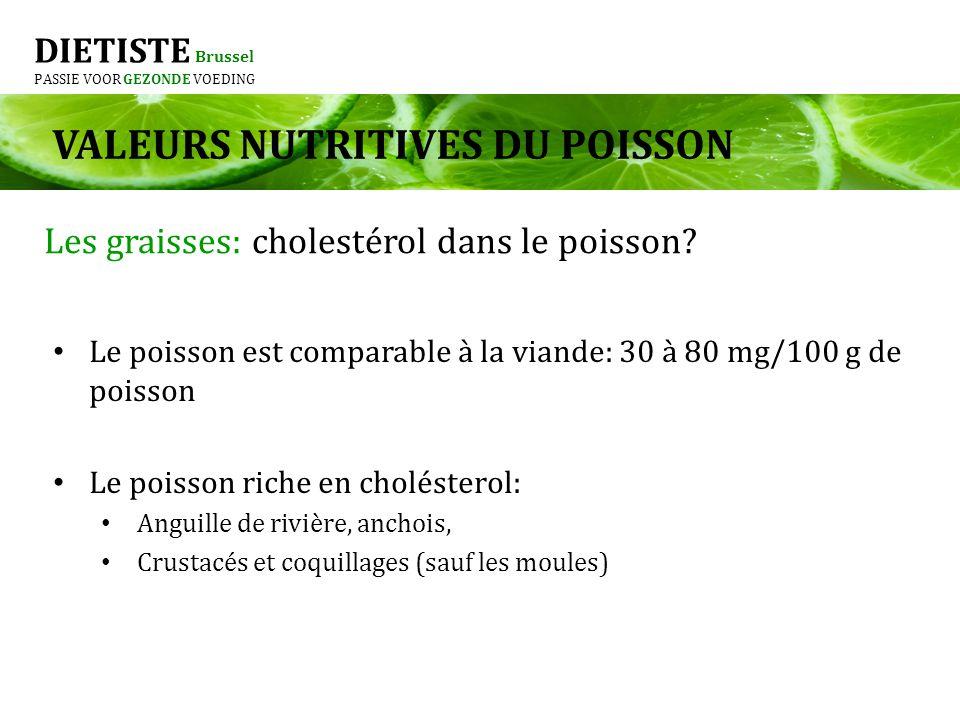 DIETISTE Brussel PASSIE VOOR GEZONDE VOEDING Le poisson est comparable à la viande: 30 à 80 mg/100 g de poisson Le poisson riche en cholésterol: Angui