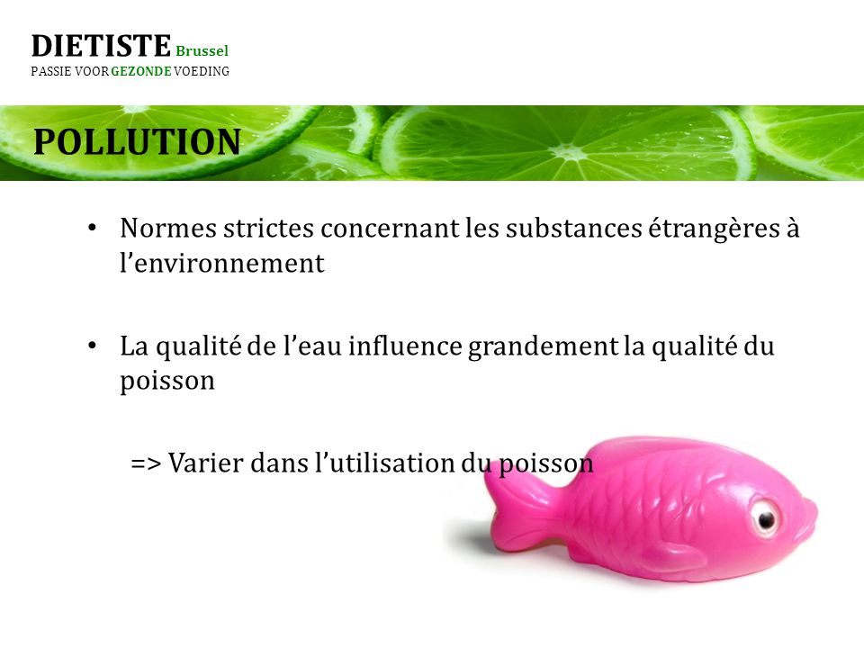 DIETISTE Brussel PASSIE VOOR GEZONDE VOEDING POLLUTION Normes strictes concernant les substances étrangères à lenvironnement La qualité de leau influe