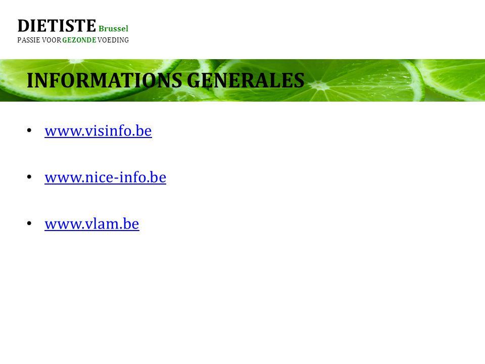DIETISTE Brussel PASSIE VOOR GEZONDE VOEDING www.visinfo.be www.nice-info.be www.vlam.be INFORMATIONS GENERALES