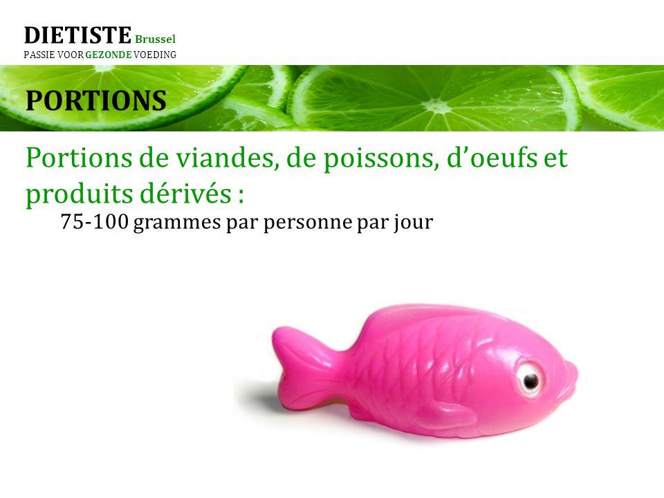 DIETISTE Brussel PASSIE VOOR GEZONDE VOEDING PORTIONS Repas Chaud: Le schéma idéal pour un repas chaud: ½ de légumes ¼ de viandes, poissons, oeufs, légumineuses ou charcuteries ¼ de céréales
