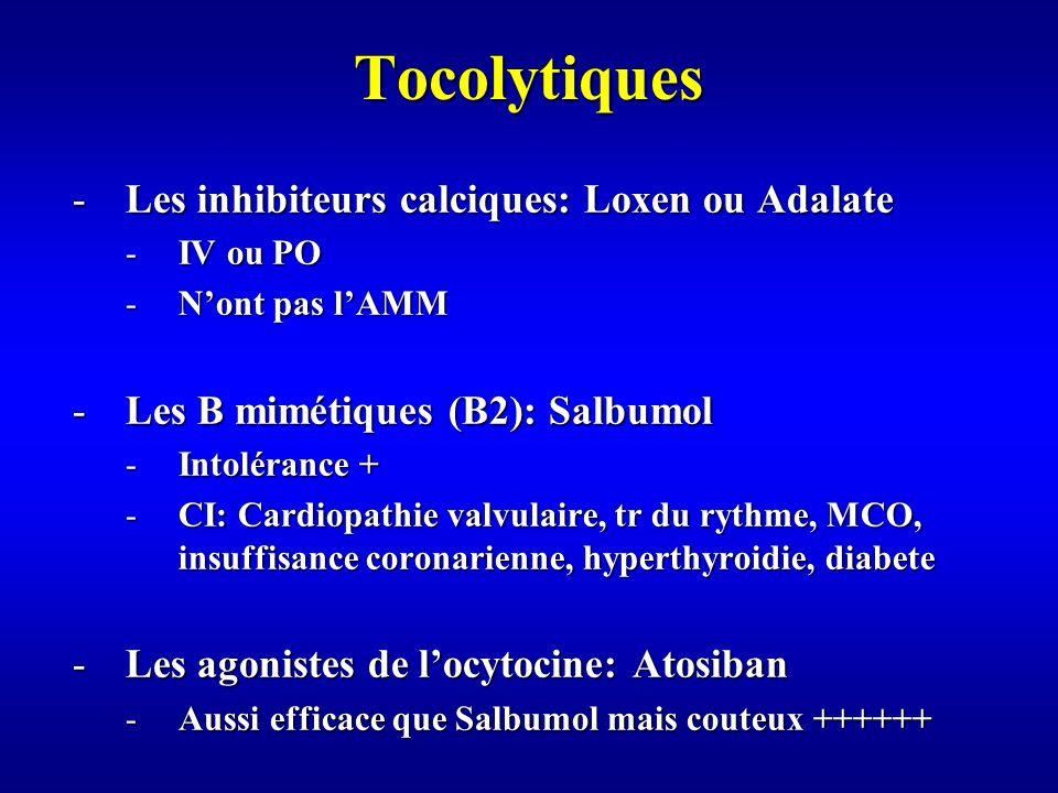 Tocolytiques -Les inhibiteurs calciques: Loxen ou Adalate -IV ou PO -Nont pas lAMM -Les B mimétiques (B2): Salbumol -Intolérance + -CI: Cardiopathie valvulaire, tr du rythme, MCO, insuffisance coronarienne, hyperthyroidie, diabete -Les agonistes de locytocine: Atosiban -Aussi efficace que Salbumol mais couteux ++++++