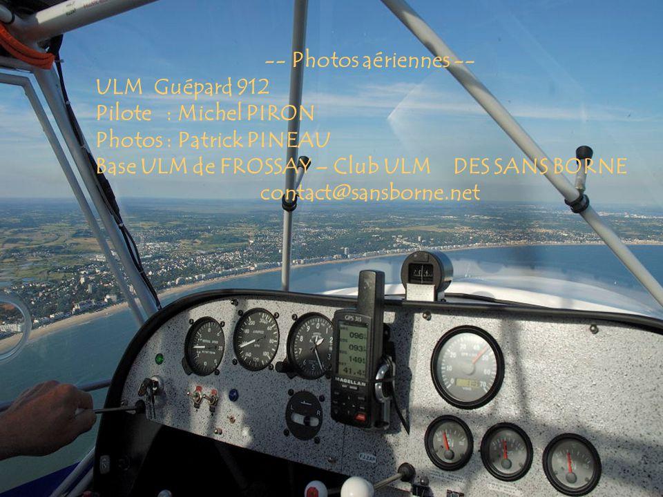 -- Photos aériennes -- ULM Guépard 912 Pilote : Michel PIRON Photos : Patrick PINEAU Base ULM de FROSSAY – Club ULM DES SANS BORNE contact@sansborne.n