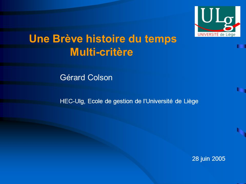 Une Brève histoire du temps Multi-critère Gérard Colson HEC-Ulg, Ecole de gestion de lUniversité de Liège 28 juin 2005