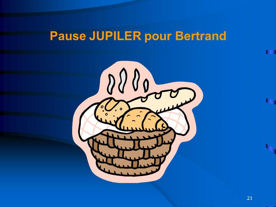 21 Pause JUPILER pour Bertrand