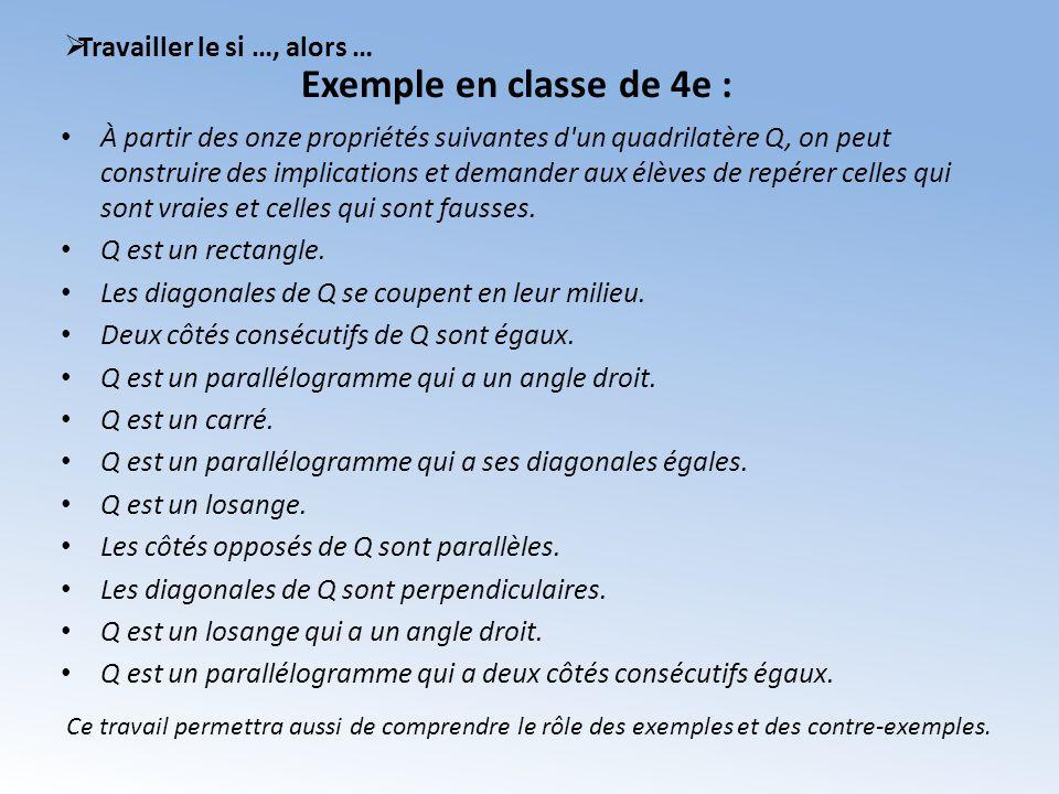 Travailler le si …, alors … Exemple en classe de 4e : À partir des onze propriétés suivantes d'un quadrilatère Q, on peut construire des implications