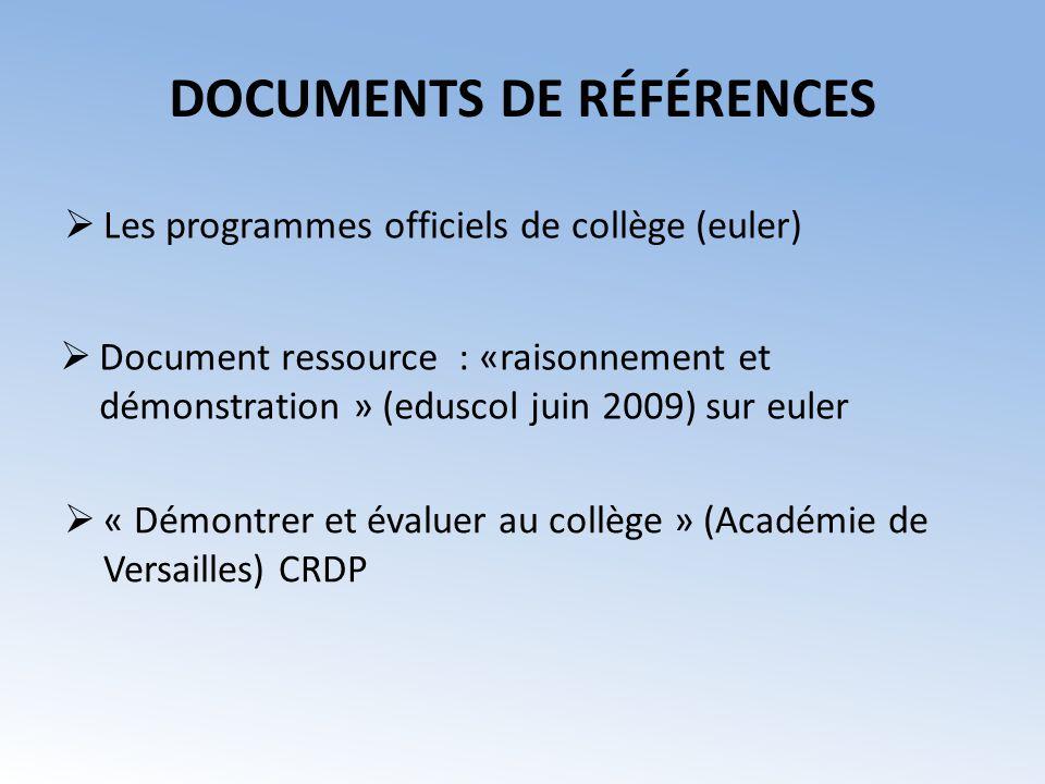 DOCUMENTS DE RÉFÉRENCES Les programmes officiels de collège (euler) Document ressource : «raisonnement et démonstration » (eduscol juin 2009) sur eule