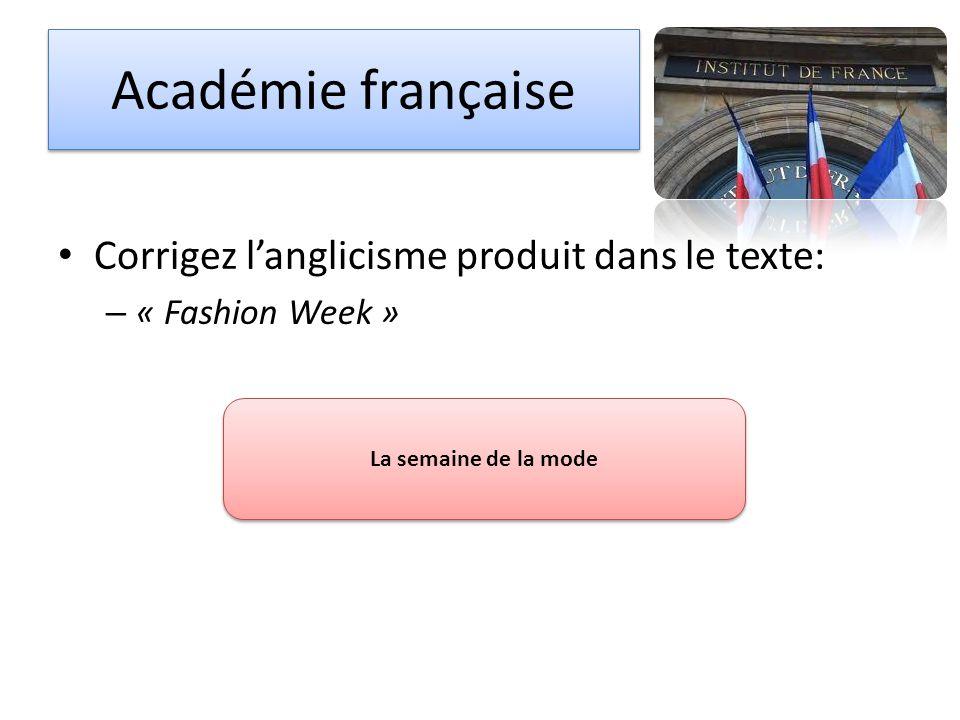 Académie française Corrigez langlicisme produit dans le texte: – « Fashion Week » La semaine de la mode