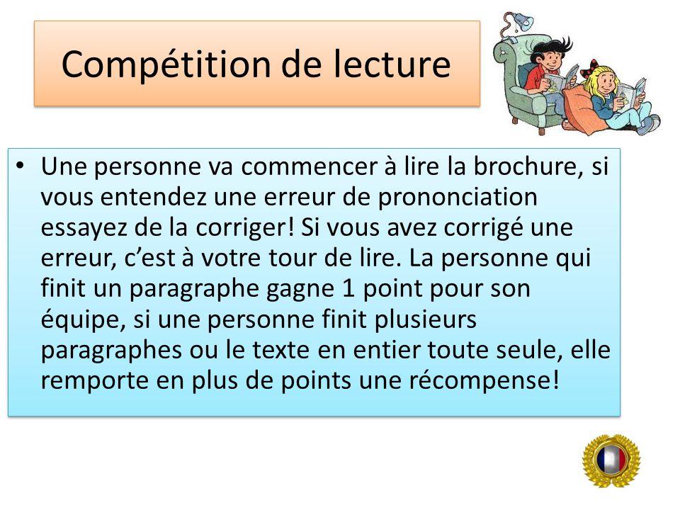 Compétition de lecture Une personne va commencer à lire la brochure, si vous entendez une erreur de prononciation essayez de la corriger.