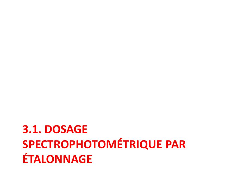 3.1. DOSAGE SPECTROPHOTOMÉTRIQUE PAR ÉTALONNAGE