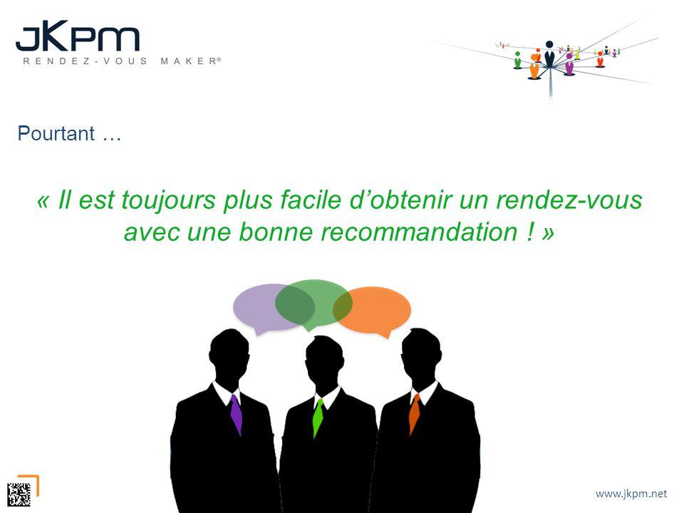 www.jkpm.net Pourtant … « Il est toujours plus facile dobtenir un rendez-vous avec une bonne recommandation ! »