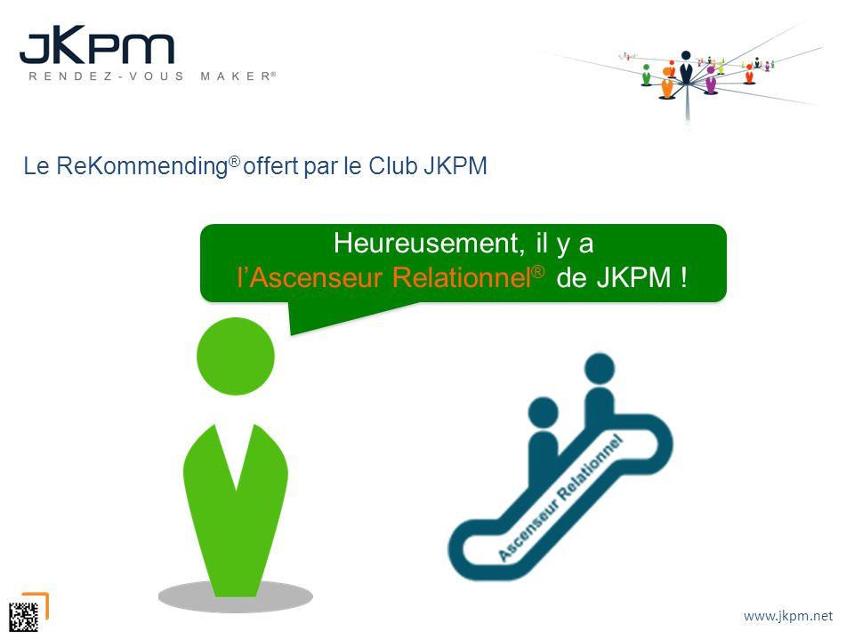www.jkpm.net Le ReKommending ® offert par le Club JKPM Heureusement, il y a lAscenseur Relationnel ® de JKPM !