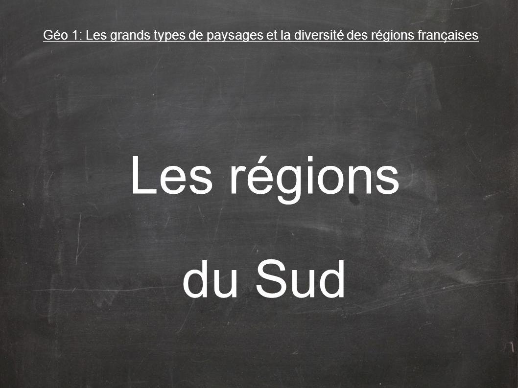 Les régions du Sud Géo 1: Les grands types de paysages et la diversité des régions franc ̧ aises