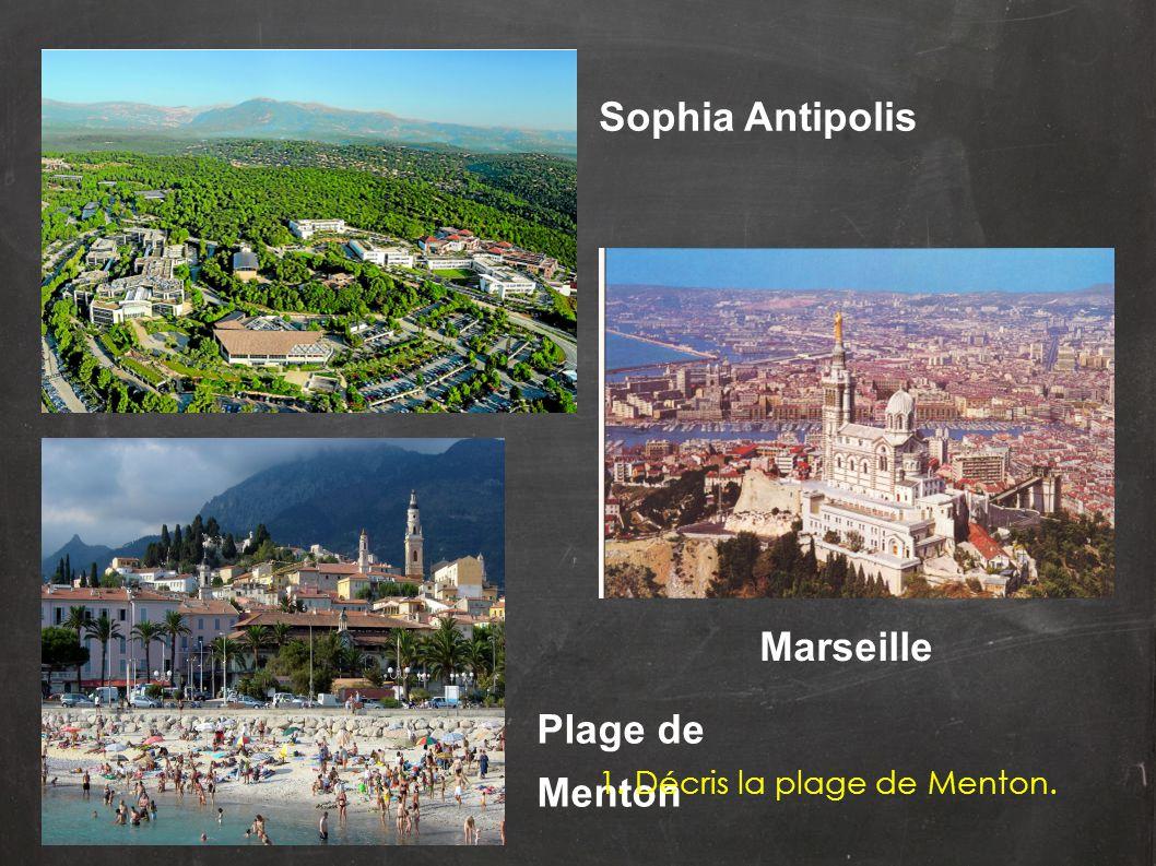 Sophia Antipolis Plage de Menton Marseille 1. Décris la plage de Menton.