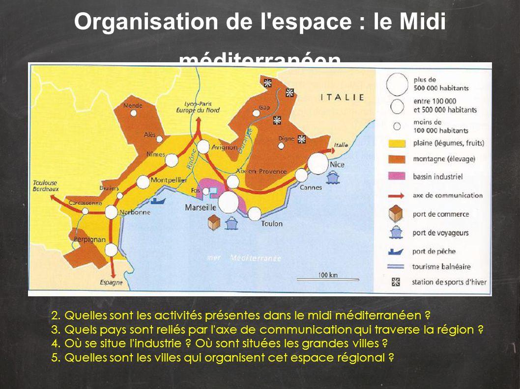 Organisation de l'espace : le Midi méditerranéen 2. Quelles sont les activités présentes dans le midi méditerranéen ? 3. Quels pays sont reliés par l'