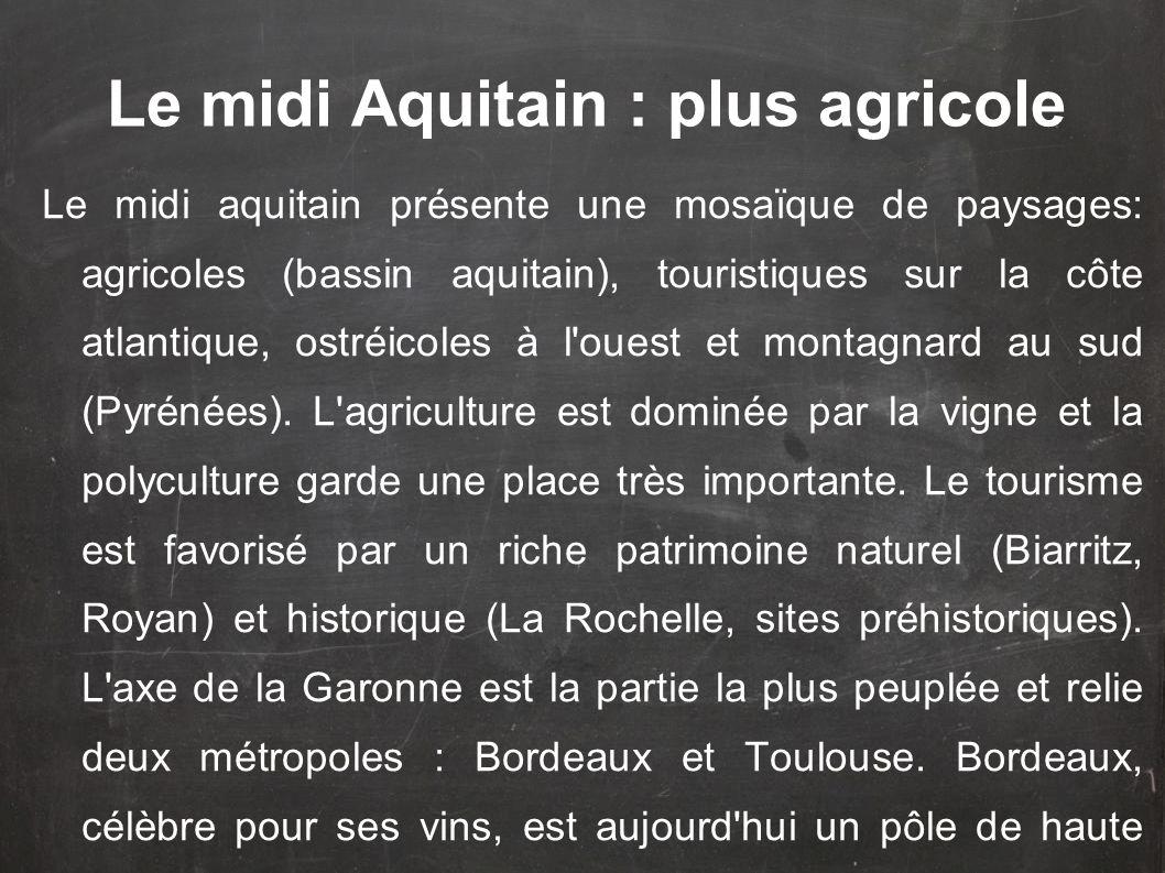 Le midi aquitain présente une mosaïque de paysages: agricoles (bassin aquitain), touristiques sur la côte atlantique, ostréicoles à l ouest et montagnard au sud (Pyrénées).
