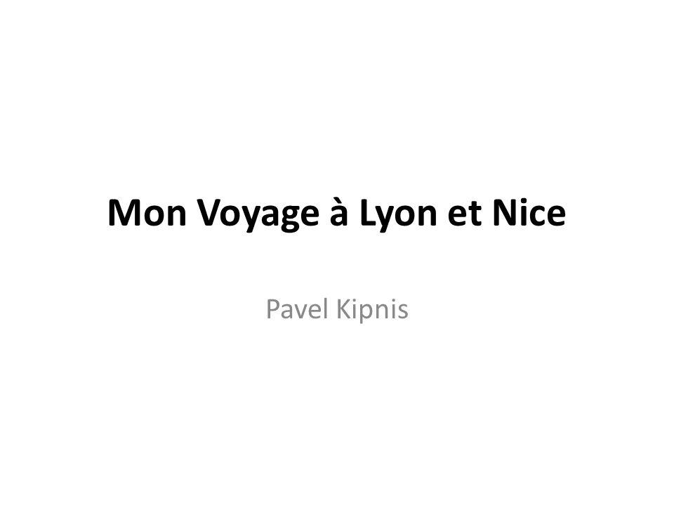 Mon Voyage à Lyon et Nice Pavel Kipnis