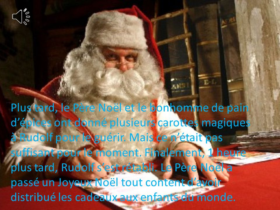 Plus tard, le Père Noël et le bonhomme de pain dépices ont donné plusieurs carottes magiques à Rudolf pour le guérir.