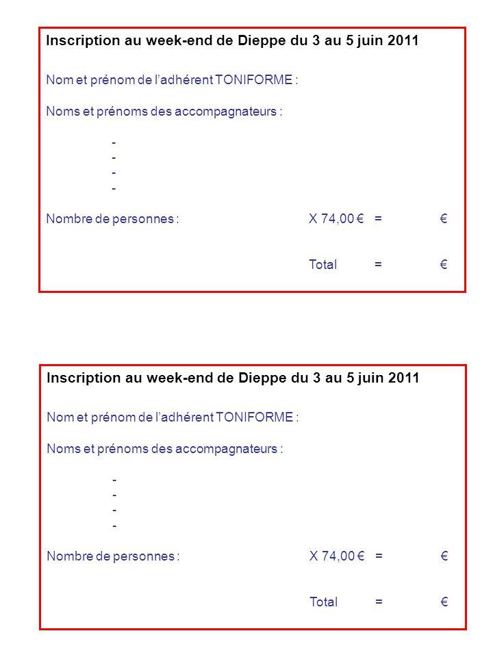 Inscription au week-end de Dieppe du 3 au 5 juin 2011 Nom et prénom de ladhérent TONIFORME : Noms et prénoms des accompagnateurs : - Nombre de personn