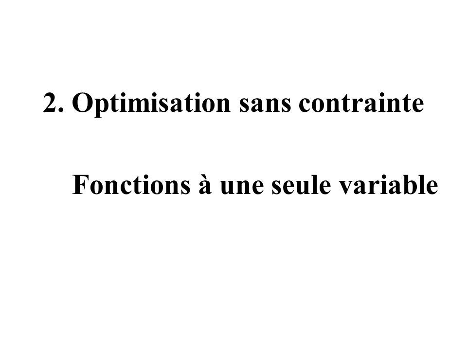 2. Optimisation sans contrainte Fonctions à une seule variable