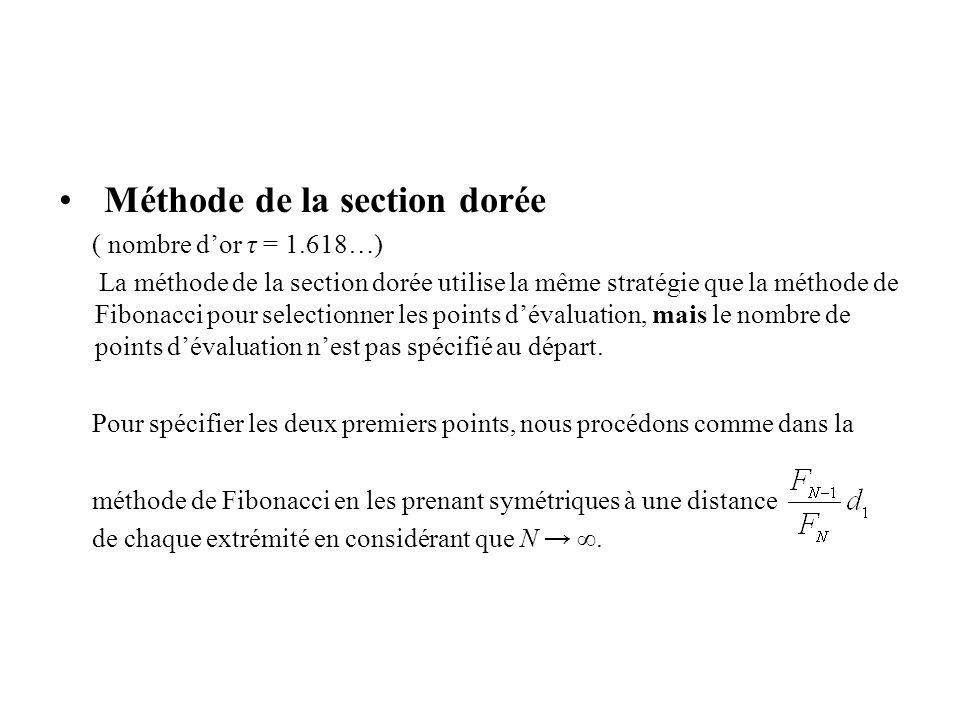 Méthode de la section dorée ( nombre dor τ = 1.618…) La méthode de la section dorée utilise la même stratégie que la méthode de Fibonacci pour selectionner les points dévaluation, mais le nombre de points dévaluation nest pas spécifié au départ.