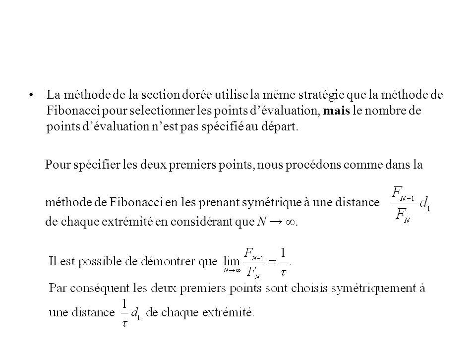 La méthode de la section dorée utilise la même stratégie que la méthode de Fibonacci pour selectionner les points dévaluation, mais le nombre de points dévaluation nest pas spécifié au départ.