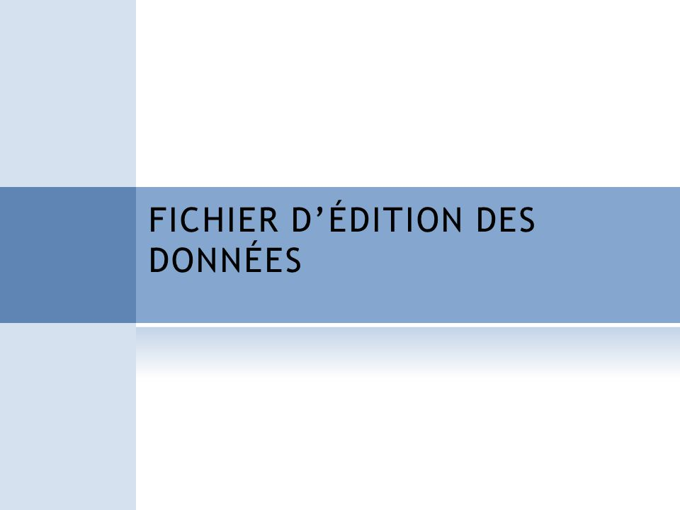 FICHIER DÉDITION DES DONNÉES