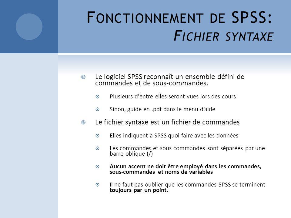 F ONCTIONNEMENT DE SPSS: F ICHIER SYNTAXE Le logiciel SPSS reconnaît un ensemble défini de commandes et de sous-commandes. Plusieurs d'entre elles ser
