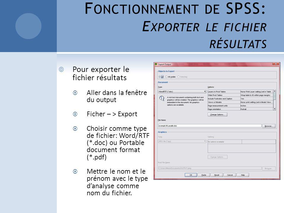 F ONCTIONNEMENT DE SPSS: E XPORTER LE FICHIER RÉSULTATS Pour exporter le fichier résultats Aller dans la fenêtre du output Ficher – > Export Choisir c