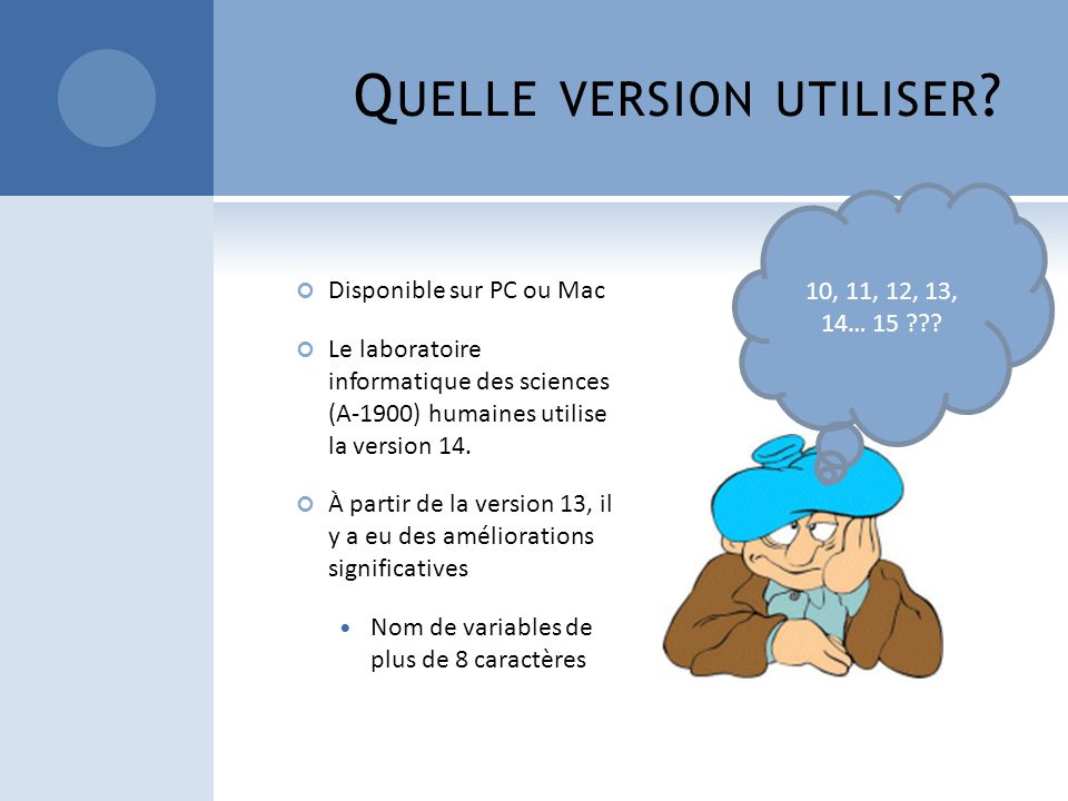 Q UELLE VERSION UTILISER ? Disponible sur PC ou Mac Le laboratoire informatique des sciences (A-1900) humaines utilise la version 14. À partir de la v