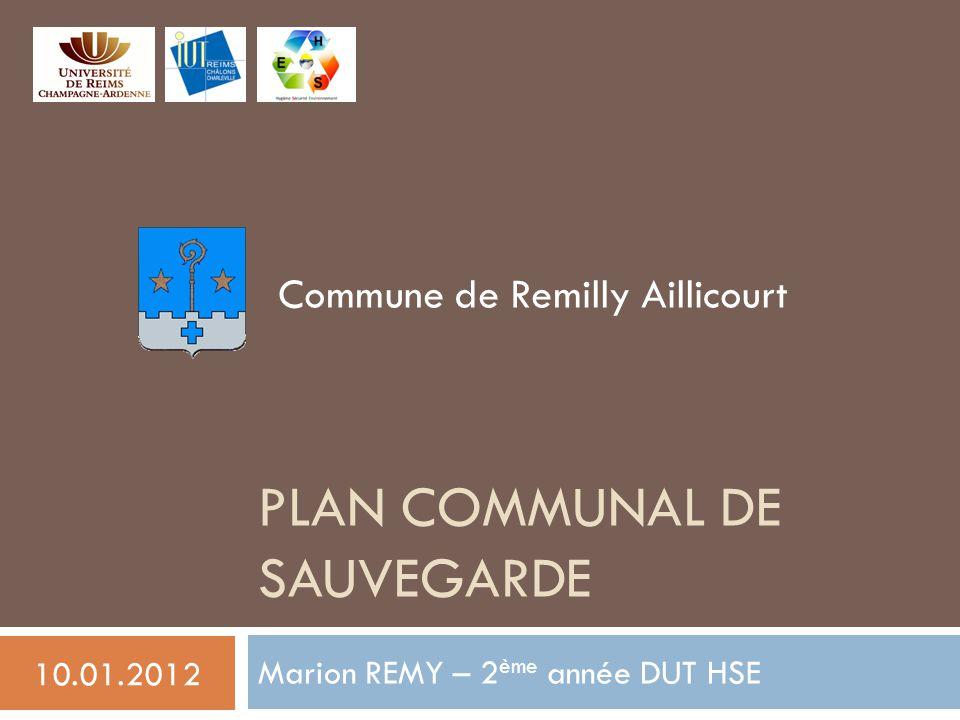 PLAN COMMUNAL DE SAUVEGARDE Marion REMY – 2 ème année DUT HSE 10.01.2012 Commune de Remilly Aillicourt