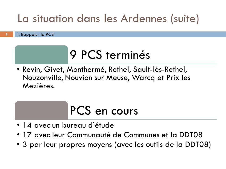 La situation dans les Ardennes (suite) 8 9 PCS terminés Revin, Givet, Monthermé, Rethel, Sault-lès-Rethel, Nouzonville, Nouvion sur Meuse, Warcq et Pr