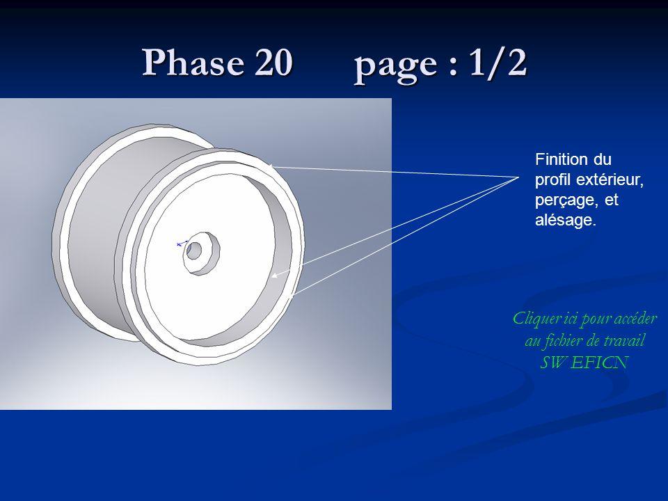 Phase 20 page : 1/2 Finition du profil extérieur, perçage, et alésage. Cliquer ici pour accéder au fichier de travail SW EFICN