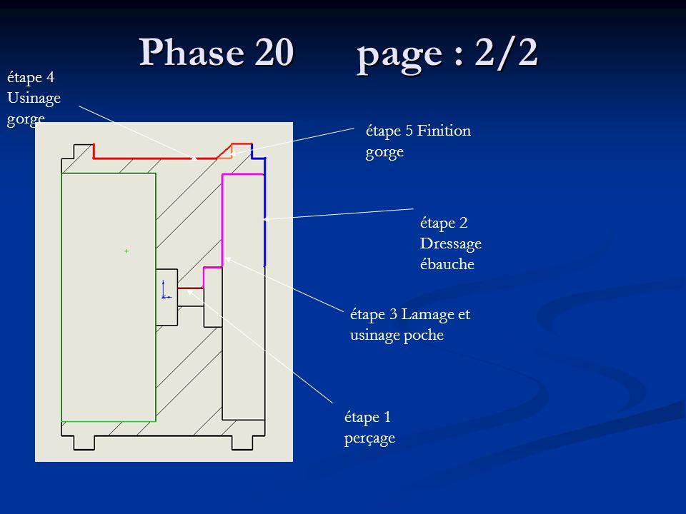 étape 4 Usinage gorge étape 5 Finition gorge étape 2 Dressage ébauche étape 3 Lamage et usinage poche étape 1 perçage Phase 20 page : 2/2