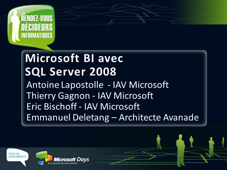 Antoine Lapostolle - IAV Microsoft Thierry Gagnon - IAV Microsoft Eric Bischoff - IAV Microsoft Emmanuel Deletang – Architecte Avanade Microsoft BI avec SQL Server 2008