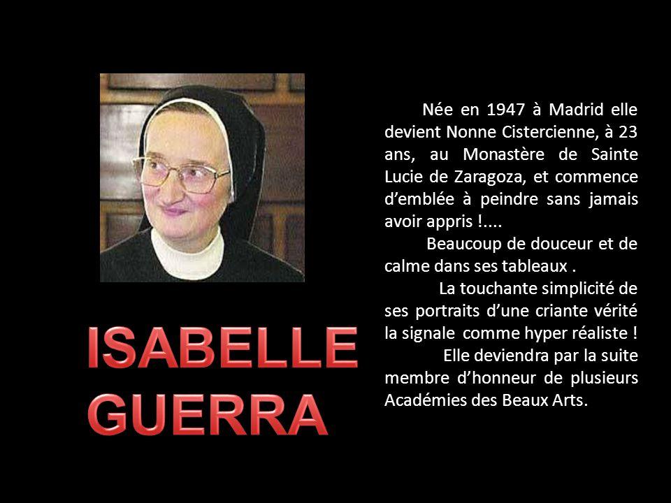 Née en 1947 à Madrid elle devient Nonne Cistercienne, à 23 ans, au Monastère de Sainte Lucie de Zaragoza, et commence demblée à peindre sans jamais avoir appris !....