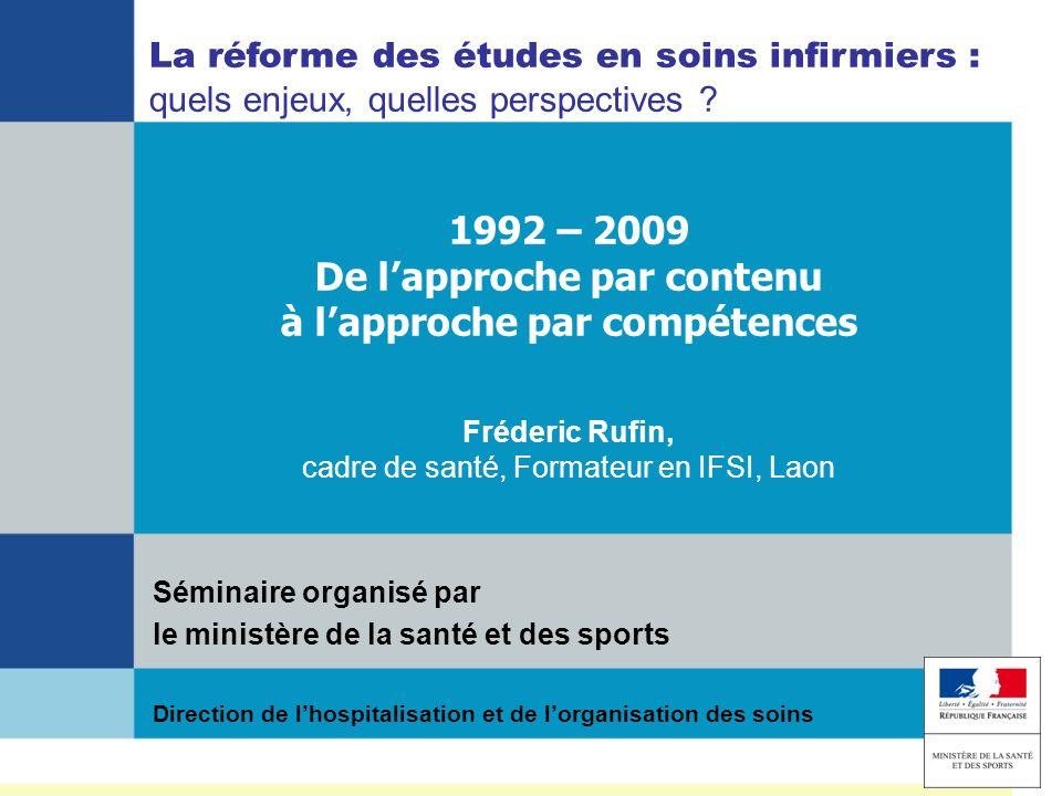F Rufin DHOS le 8 juin 2009 1992 – 2009 De lapproche par contenu à lapproche par compétences Direction de lhospitalisation et de lorganisation des soi