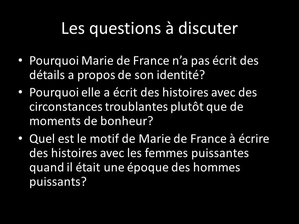 Les questions à discuter Pourquoi Marie de France na pas écrit des détails a propos de son identité? Pourquoi elle a écrit des histoires avec des circ