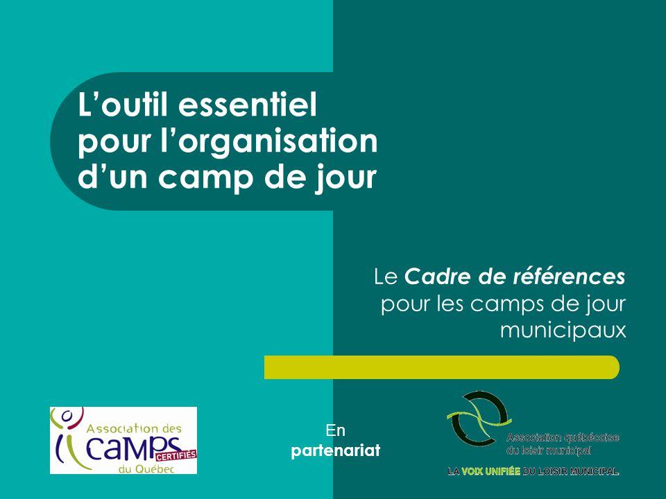 Loutil essentiel pour lorganisation dun camp de jour Le Cadre de références pour les camps de jour municipaux En partenariat