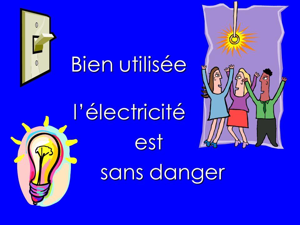 Bien utilisée lélectricitéest sans danger