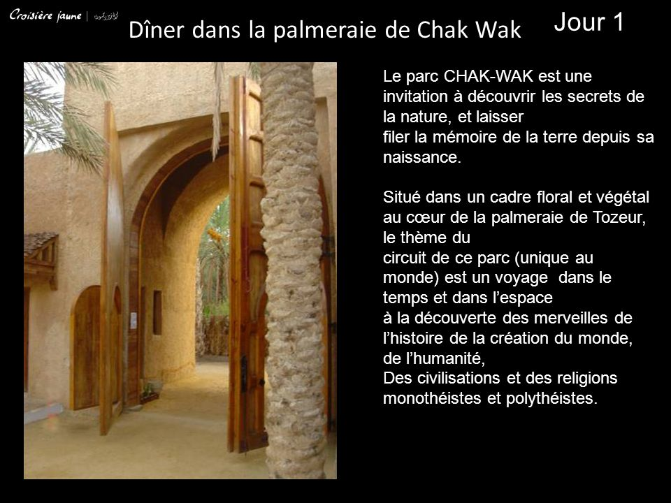Dîner dans la palmeraie de Chak Wak Jour 1 Le parc CHAK-WAK est une invitation à découvrir les secrets de la nature, et laisser filer la mémoire de la terre depuis sa naissance.