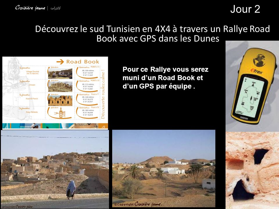 Pour ce Rallye vous serez muni dun Road Book et dun GPS par équipe. Jour 2 Découvrez le sud Tunisien en 4X4 à travers un Rallye Road Book avec GPS dan