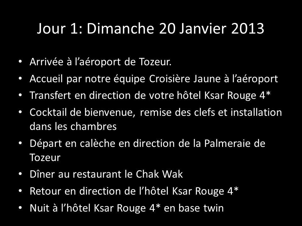 Jour 1: Dimanche 20 Janvier 2013 Arrivée à laéroport de Tozeur. Accueil par notre équipe Croisière Jaune à laéroport Transfert en direction de votre h