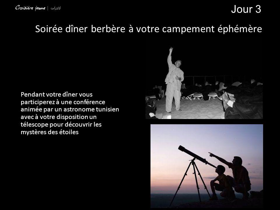 Pendant votre dîner vous participerez à une conférence animée par un astronome tunisien avec à votre disposition un télescope pour découvrir les mystères des étoiles Soirée dîner berbère à votre campement éphémère Jour 3