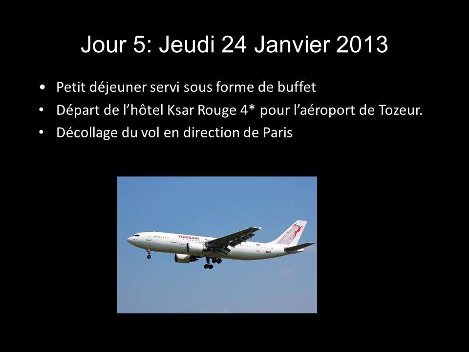 Jour 5: Jeudi 24 Janvier 2013 Petit déjeuner servi sous forme de buffet Départ de lhôtel Ksar Rouge 4* pour laéroport de Tozeur. Décollage du vol en d
