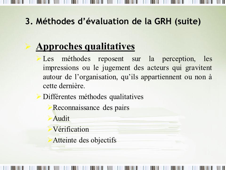 3. Méthodes dévaluation de la GRH (suite) Approches qualitatives Les méthodes reposent sur la perception, les impressions ou le jugement des acteurs q